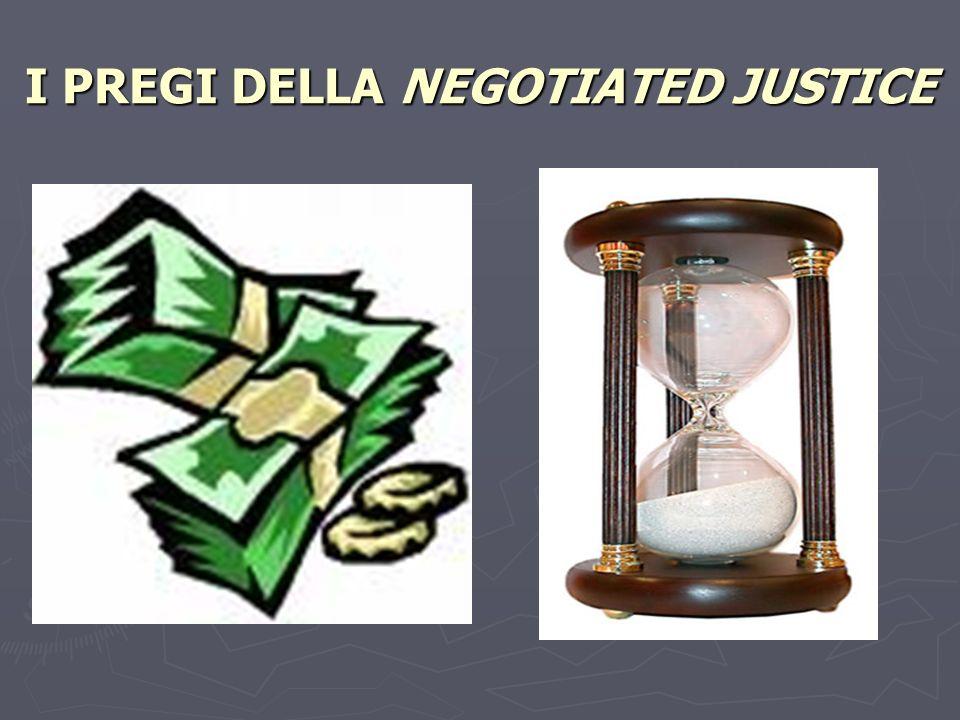 I PREGI DELLA NEGOTIATED JUSTICE