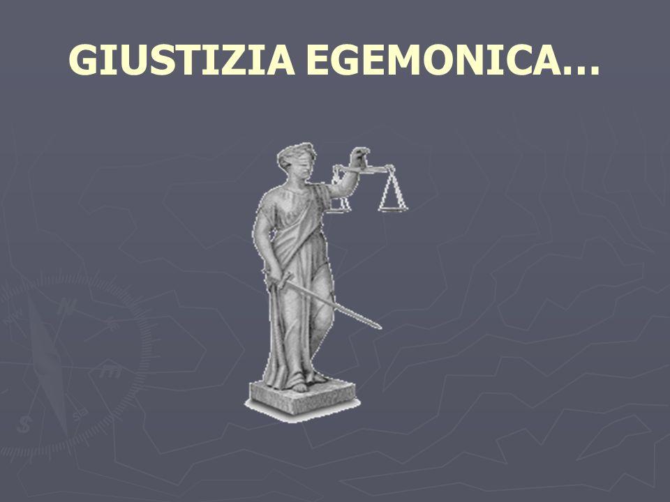 GIUSTIZIA EGEMONICA…