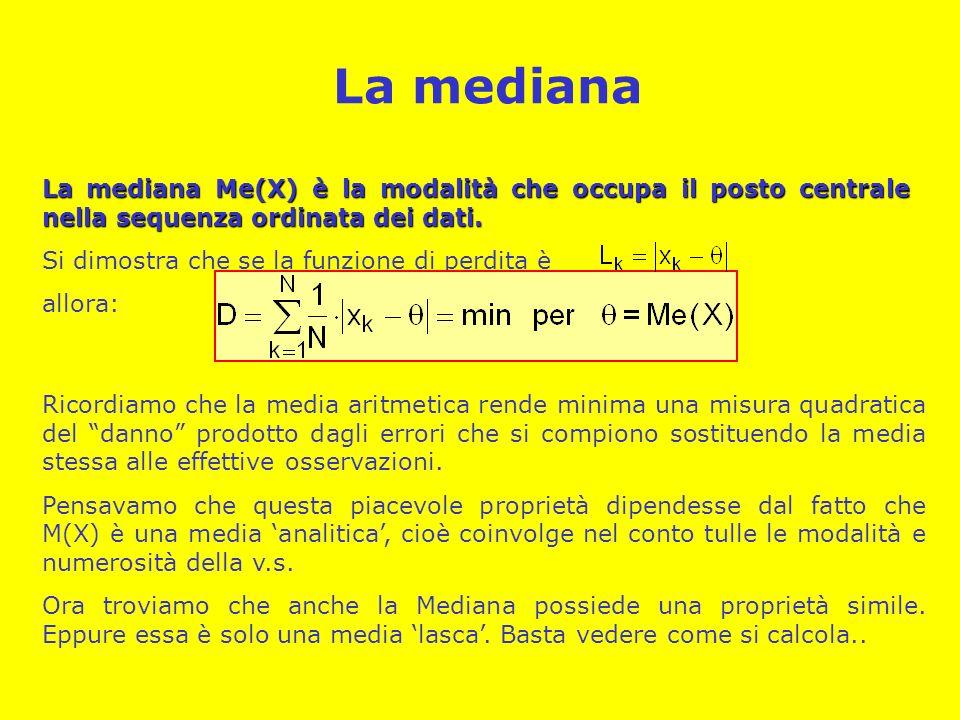 La mediana La mediana Me(X) è la modalità che occupa il posto centrale nella sequenza ordinata dei dati.