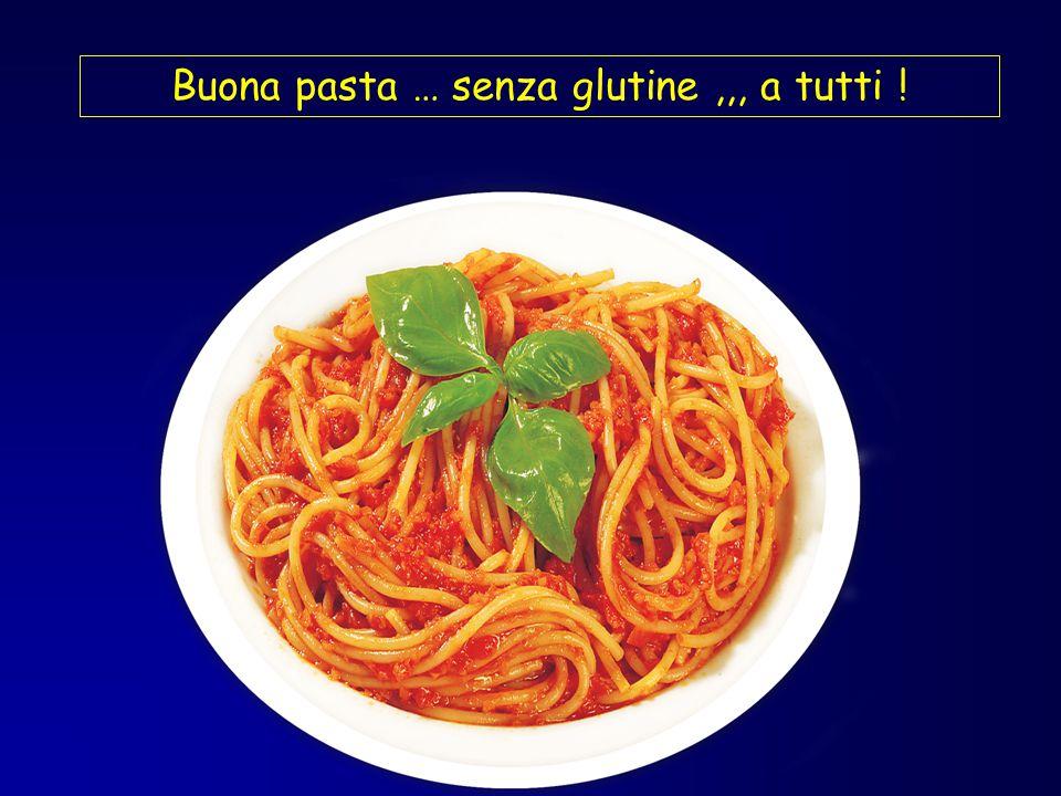 Buona pasta … senza glutine ,,, a tutti !