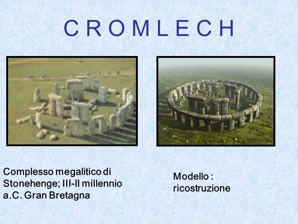 C R O M L E C H Complesso megalitico di Stonehenge; III-II millennio a.C.
