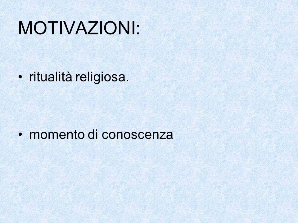 MOTIVAZIONI: ritualità religiosa. momento di conoscenza