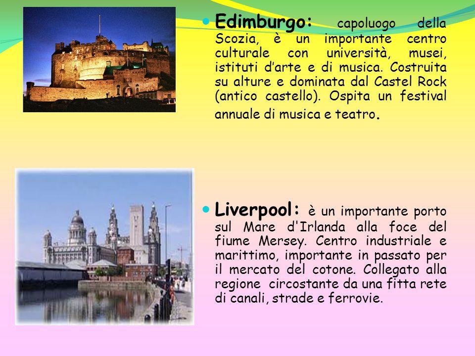 Edimburgo: capoluogo della Scozia, è un importante centro culturale con università, musei, istituti d'arte e di musica. Costruita su alture e dominata dal Castel Rock (antico castello). Ospita un festival annuale di musica e teatro.
