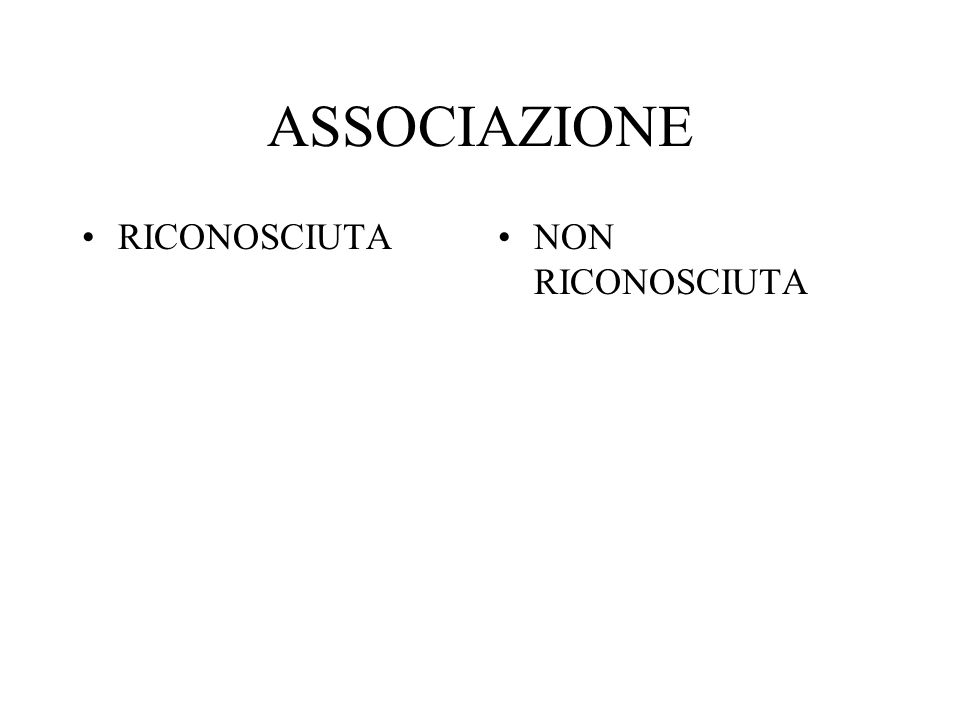 ASSOCIAZIONE RICONOSCIUTA NON RICONOSCIUTA