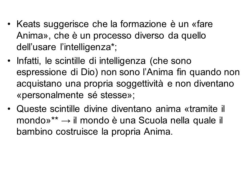 Keats suggerisce che la formazione è un «fare Anima», che è un processo diverso da quello dell'usare l'intelligenza*;