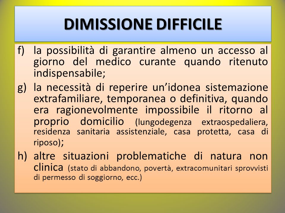 DIMISSIONE DIFFICILE la possibilità di garantire almeno un accesso al giorno del medico curante quando ritenuto indispensabile;
