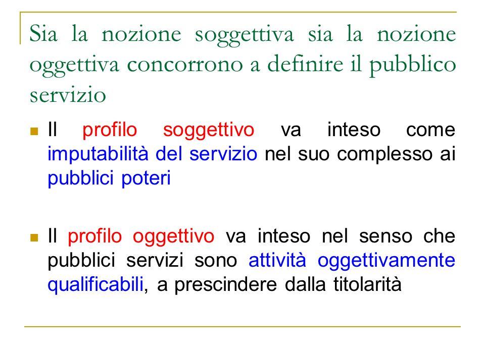 Sia la nozione soggettiva sia la nozione oggettiva concorrono a definire il pubblico servizio
