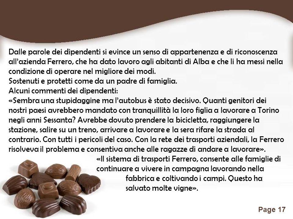 Dalle parole dei dipendenti si evince un senso di appartenenza e di riconoscenza all'azienda Ferrero, che ha dato lavoro agli abitanti di Alba e che li ha messi nella condizione di operare nel migliore dei modi.