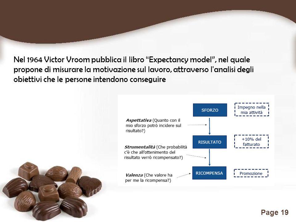 Nel 1964 Victor Vroom pubblica il libro Expectancy model , nel quale propone di misurare la motivazione sul lavoro, attraverso l analisi degli obiettivi che le persone intendono conseguire