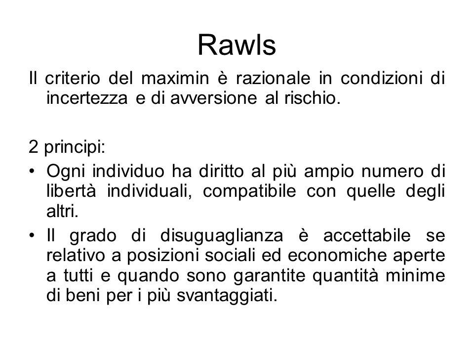 Rawls Il criterio del maximin è razionale in condizioni di incertezza e di avversione al rischio. 2 principi: