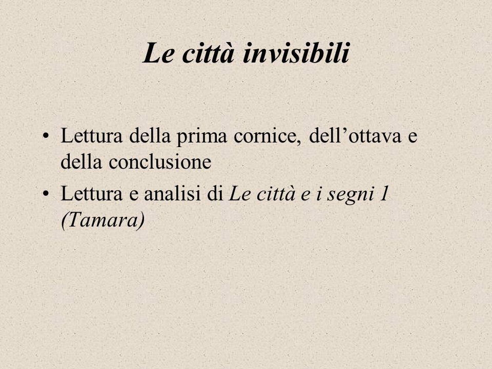 Le città invisibili Lettura della prima cornice, dell'ottava e della conclusione.