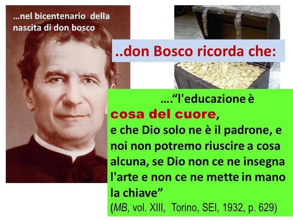..don Bosco ricorda che: …. l educazione è cosa del cuore,