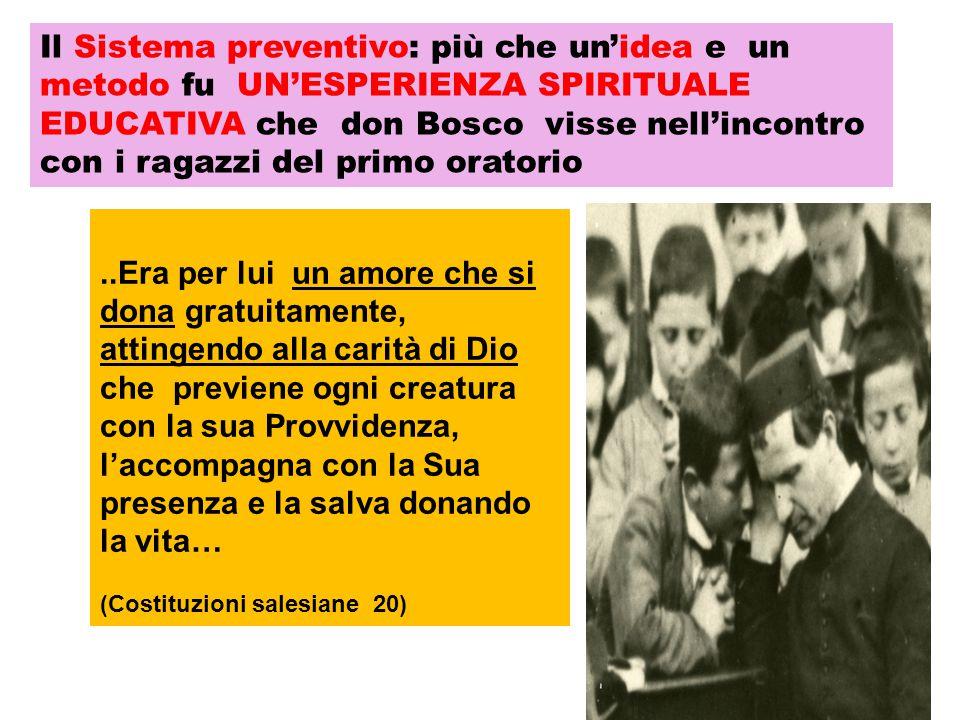 Il Sistema preventivo: più che un'idea e un metodo fu UN'ESPERIENZA SPIRITUALE EDUCATIVA che don Bosco visse nell'incontro con i ragazzi del primo oratorio