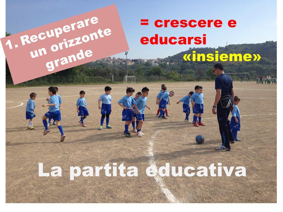 La partita educativa = crescere e educarsi «insieme» Recuperare