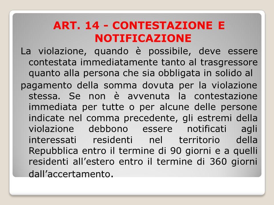 ART. 14 - CONTESTAZIONE E NOTIFICAZIONE