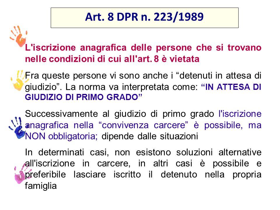 Art. 8 DPR n. 223/1989 L iscrizione anagrafica delle persone che si trovano nelle condizioni di cui all art. 8 è vietata.