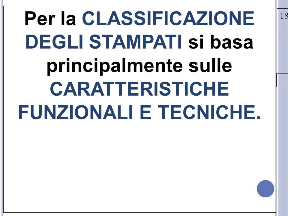 55 Per la CLASSIFICAZIONE DEGLI STAMPATI si basa principalmente sulle CARATTERISTICHE FUNZIONALI E TECNICHE.