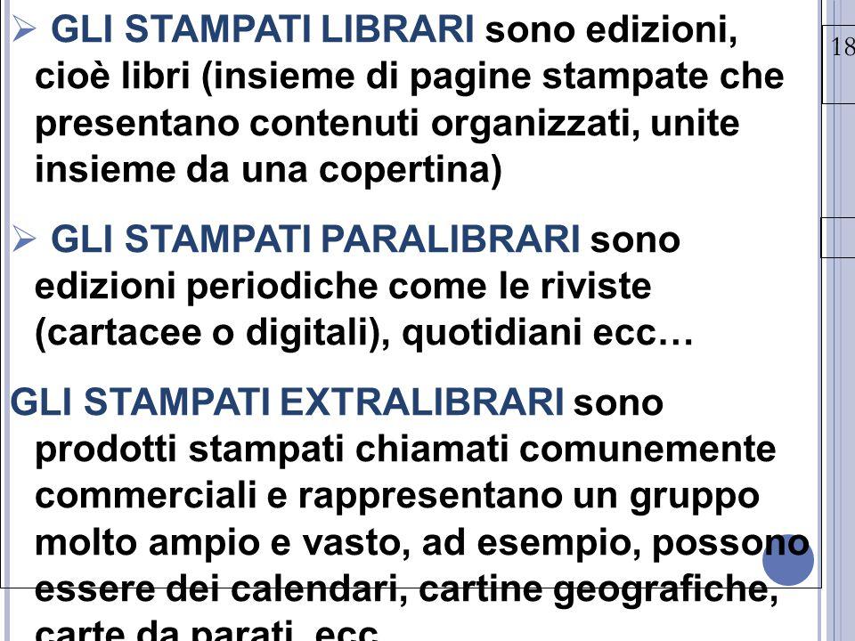 GLI STAMPATI LIBRARI sono edizioni, cioè libri (insieme di pagine stampate che presentano contenuti organizzati, unite insieme da una copertina)