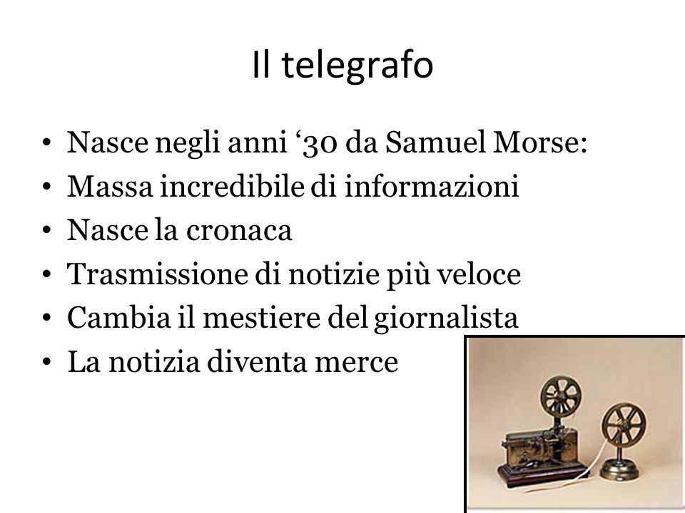 Il telegrafo Nasce negli anni '30 da Samuel Morse: