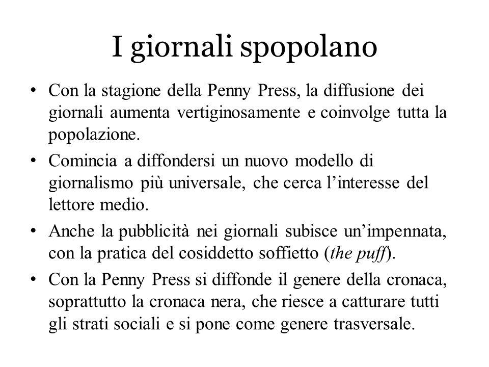 I giornali spopolano Con la stagione della Penny Press, la diffusione dei giornali aumenta vertiginosamente e coinvolge tutta la popolazione.