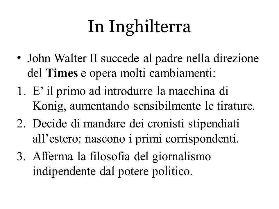 In Inghilterra John Walter II succede al padre nella direzione del Times e opera molti cambiamenti: