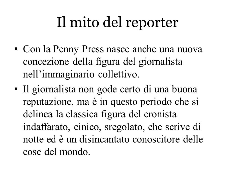 Il mito del reporter Con la Penny Press nasce anche una nuova concezione della figura del giornalista nell'immaginario collettivo.