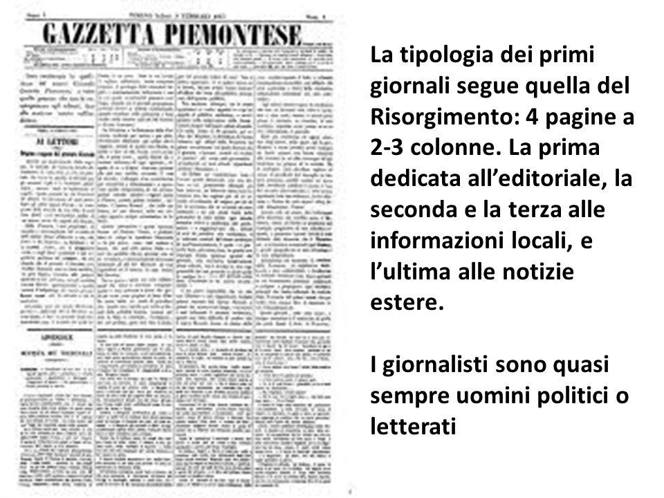 La tipologia dei primi giornali segue quella del Risorgimento: 4 pagine a 2-3 colonne. La prima dedicata all'editoriale, la seconda e la terza alle informazioni locali, e l'ultima alle notizie estere.
