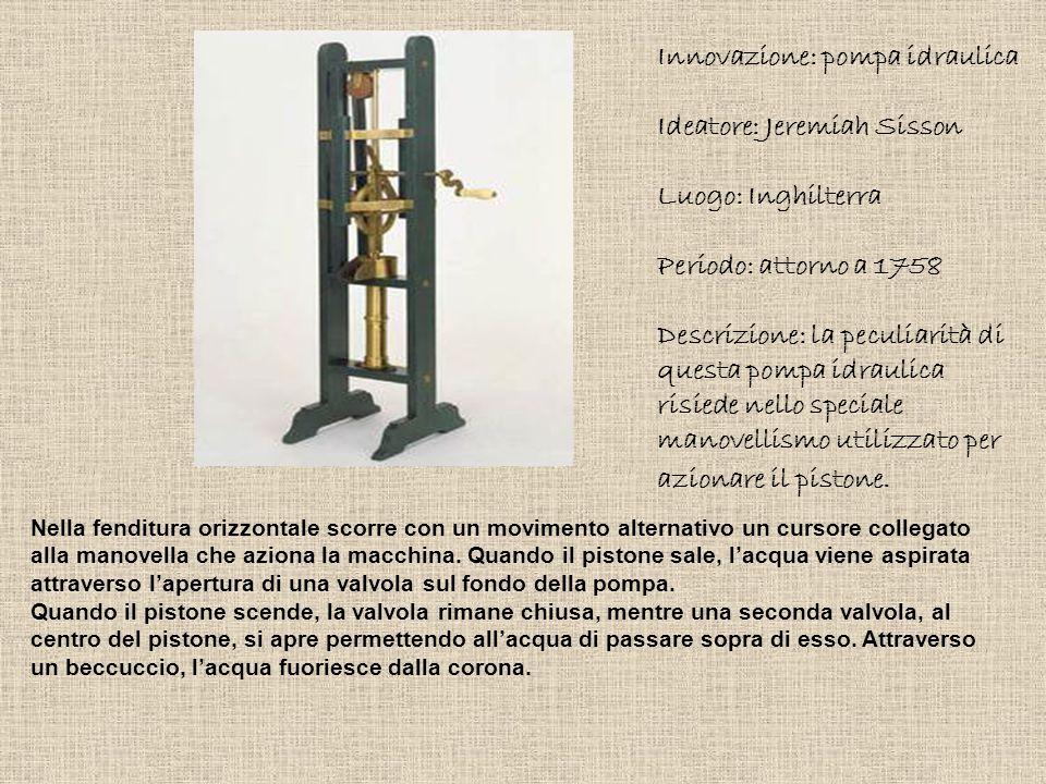 Innovazione: pompa idraulica Ideatore: Jeremiah Sisson