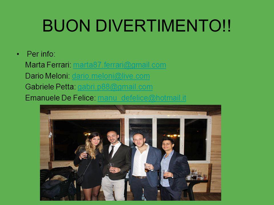 BUON DIVERTIMENTO!! Per info: Marta Ferrari: marta87.ferrari@gmail.com