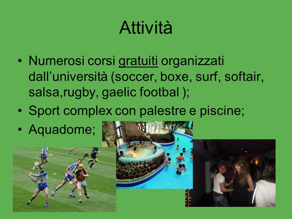 Attività Numerosi corsi gratuiti organizzati dall'università (soccer, boxe, surf, softair, salsa,rugby, gaelic footbal );