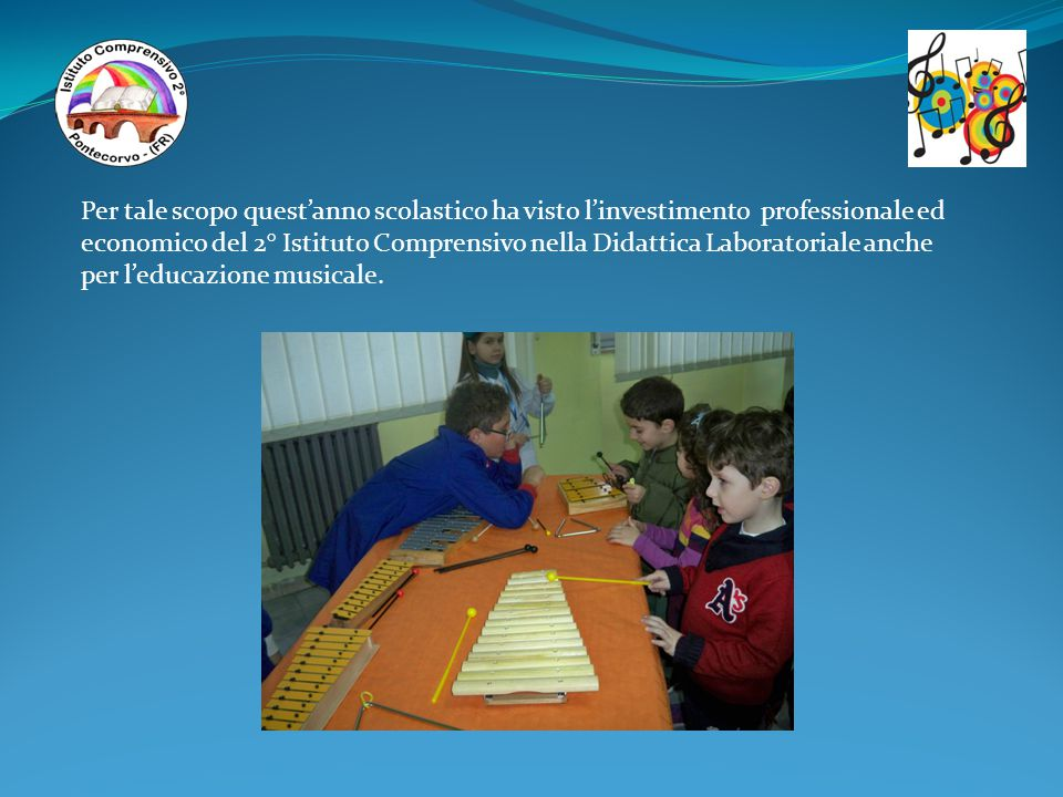 Per tale scopo quest'anno scolastico ha visto l'investimento professionale ed economico del 2° Istituto Comprensivo nella Didattica Laboratoriale anche per l'educazione musicale.