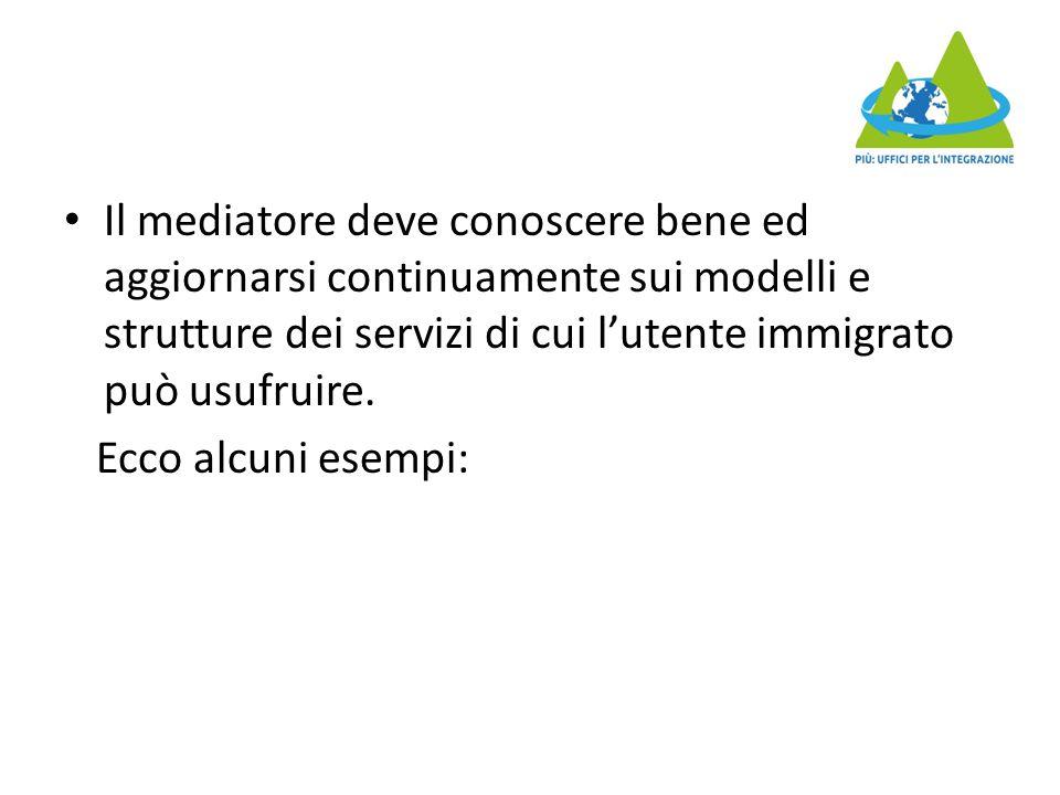 Il mediatore deve conoscere bene ed aggiornarsi continuamente sui modelli e strutture dei servizi di cui l'utente immigrato può usufruire.
