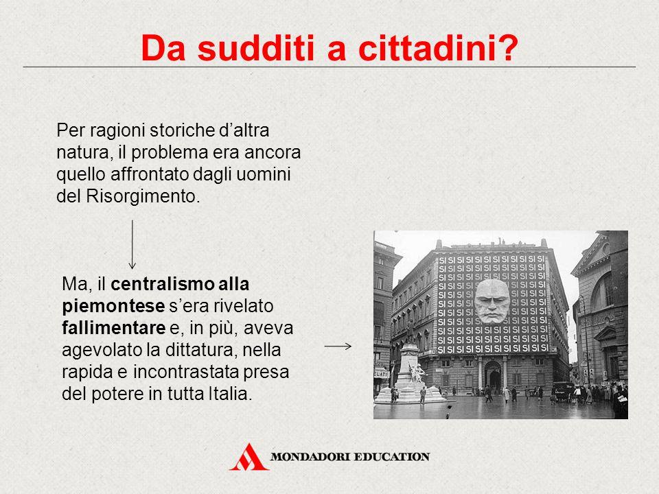 Da sudditi a cittadini Per ragioni storiche d'altra natura, il problema era ancora quello affrontato dagli uomini del Risorgimento.