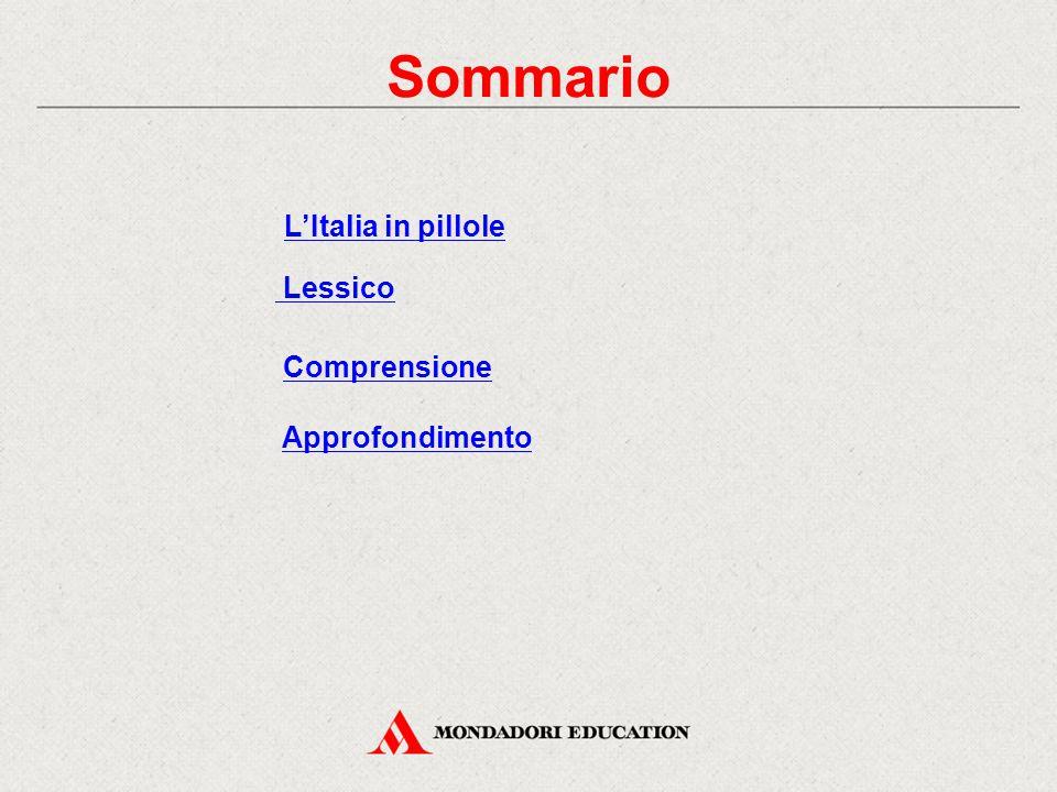 Sommario L'Italia in pillole Lessico Comprensione Approfondimento