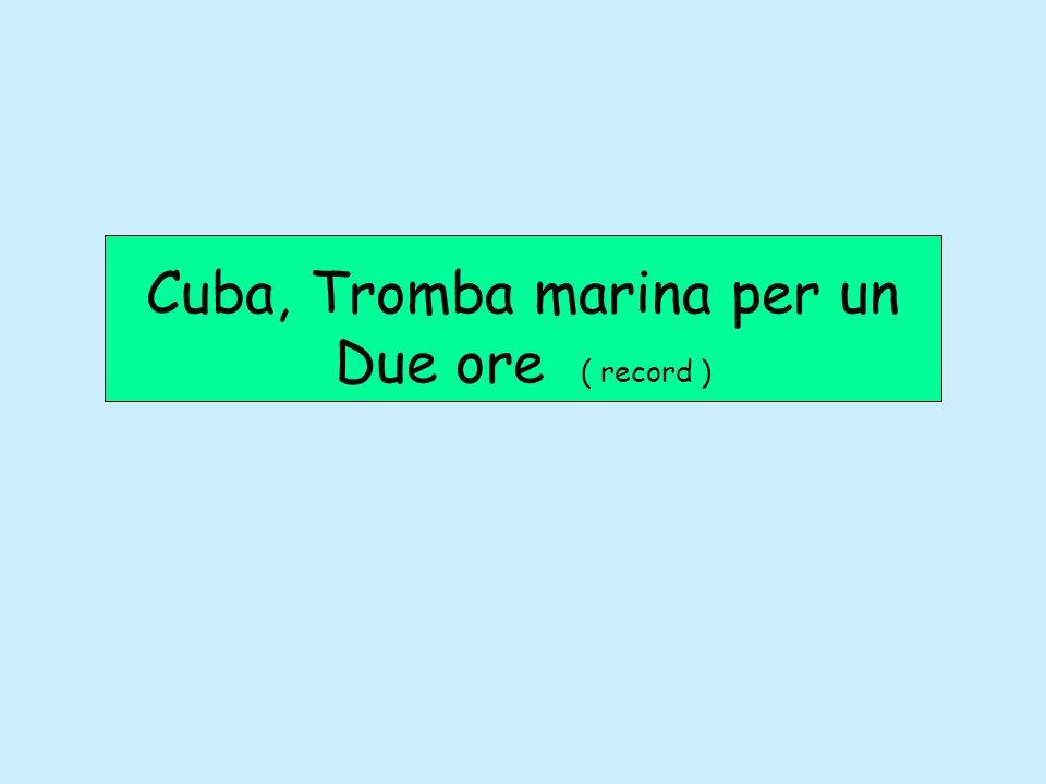 Cuba, Tromba marina per un Due ore ( record )