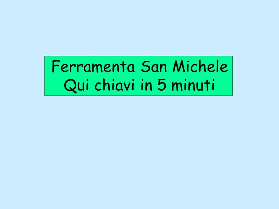 Ferramenta San Michele Qui chiavi in 5 minuti