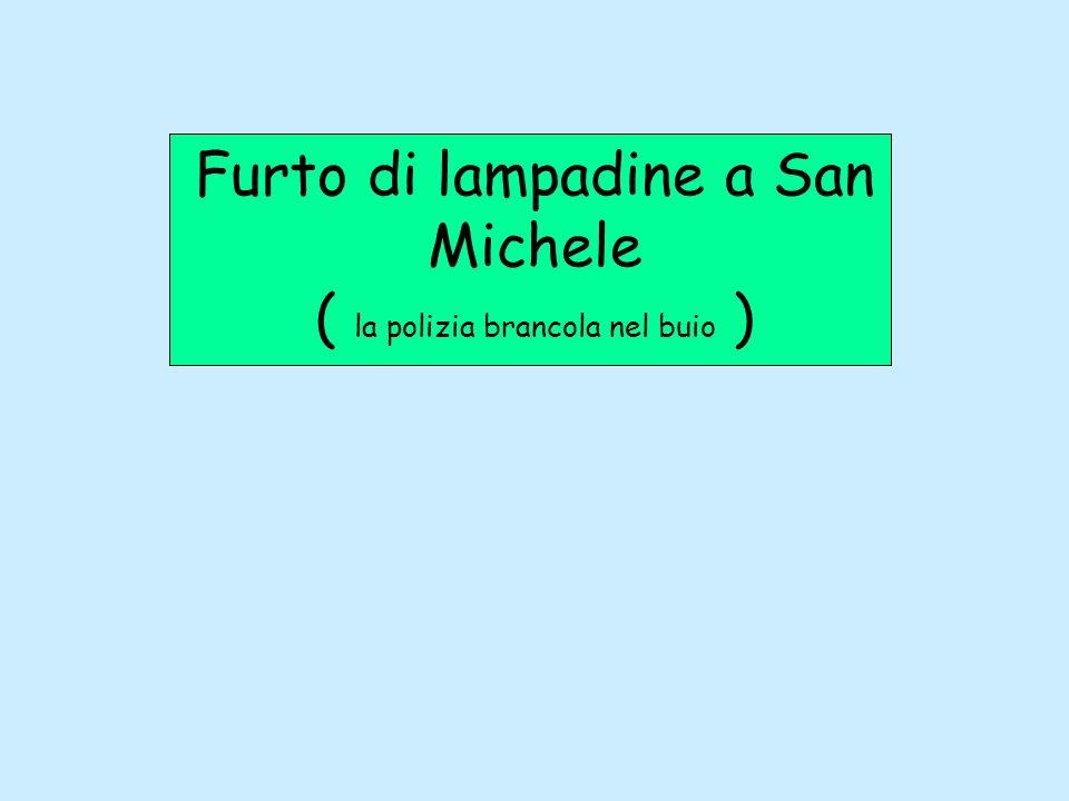 Furto di lampadine a San Michele ( la polizia brancola nel buio )