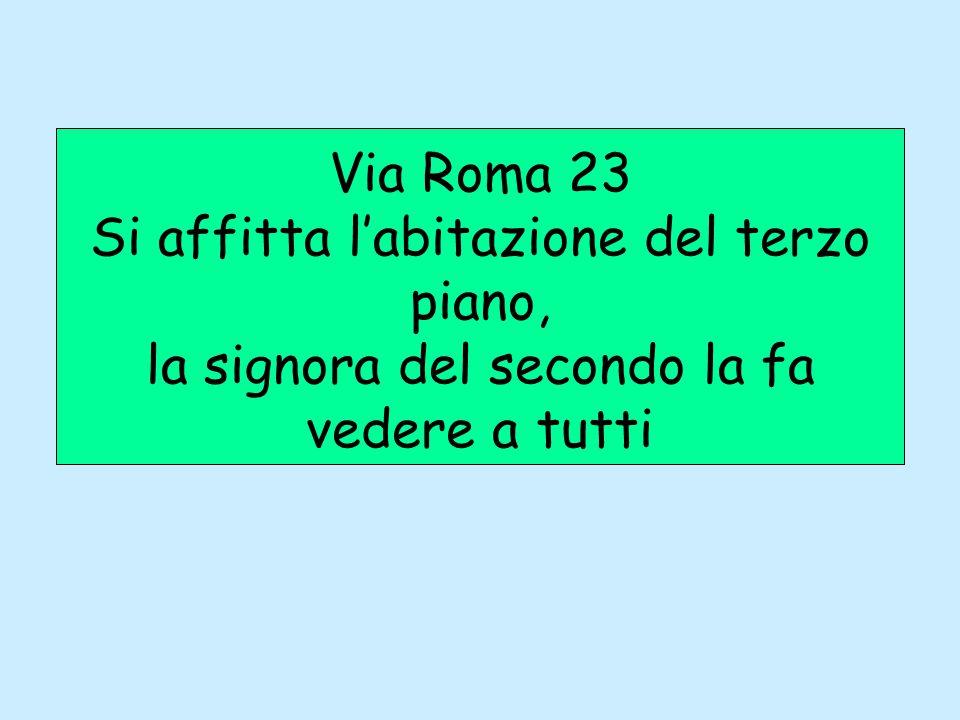 Via Roma 23 Si affitta l'abitazione del terzo piano, la signora del secondo la fa vedere a tutti