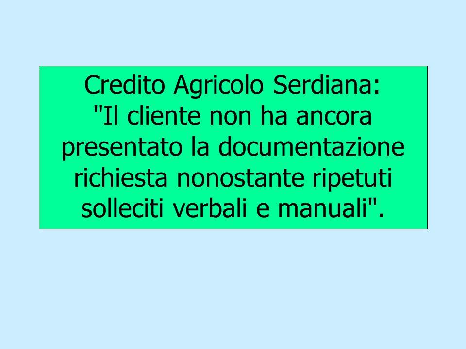 Credito Agricolo Serdiana: Il cliente non ha ancora presentato la documentazione richiesta nonostante ripetuti solleciti verbali e manuali .