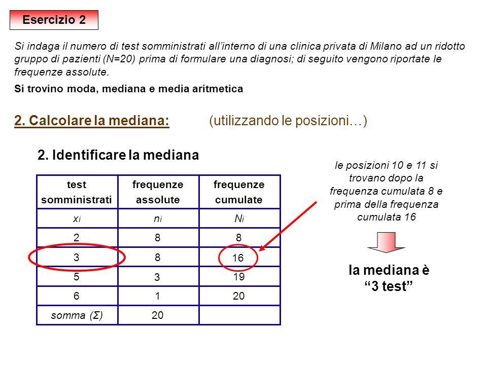 2. Calcolare la mediana: (utilizzando le posizioni…)