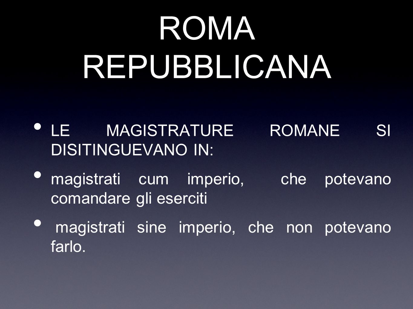 ROMA REPUBBLICANA LE MAGISTRATURE ROMANE SI DISITINGUEVANO IN: