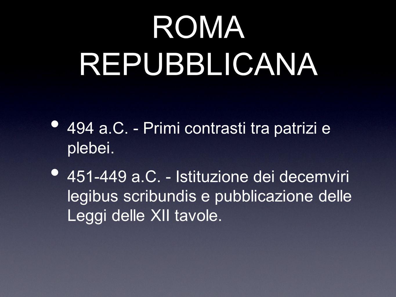 ROMA REPUBBLICANA 494 a.C. - Primi contrasti tra patrizi e plebei.