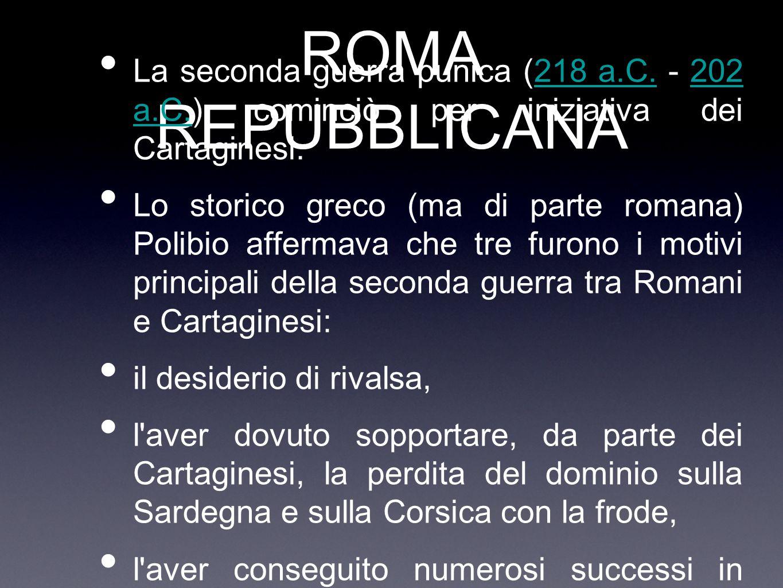 ROMA REPUBBLICANA La seconda guerra punica (218 a.C. - 202 a.C.) cominciò per iniziativa dei Cartaginesi.