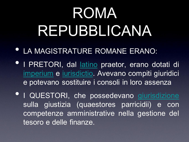ROMA REPUBBLICANA LA MAGISTRATURE ROMANE ERANO: