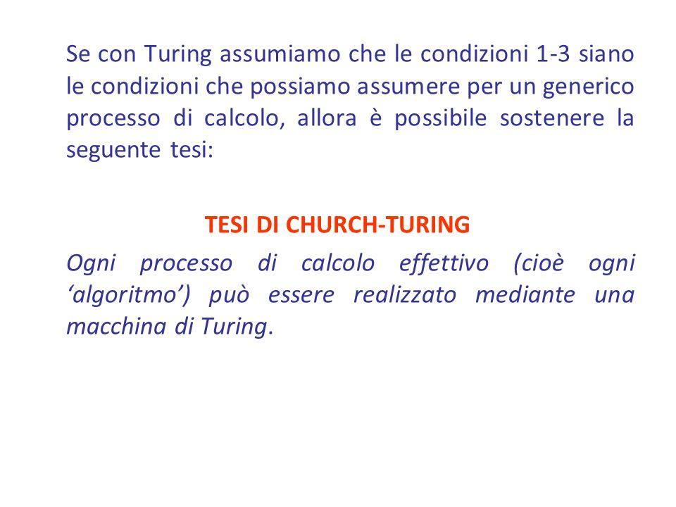 Se con Turing assumiamo che le condizioni 1-3 siano le condizioni che possiamo assumere per un generico processo di calcolo, allora è possibile sostenere la seguente tesi: