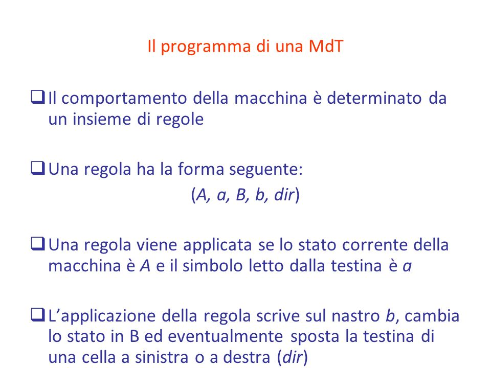 Il programma di una MdT Il comportamento della macchina è determinato da un insieme di regole. Una regola ha la forma seguente: