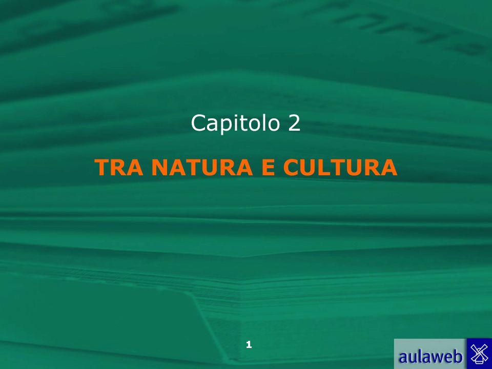Capitolo 2 TRA NATURA E CULTURA