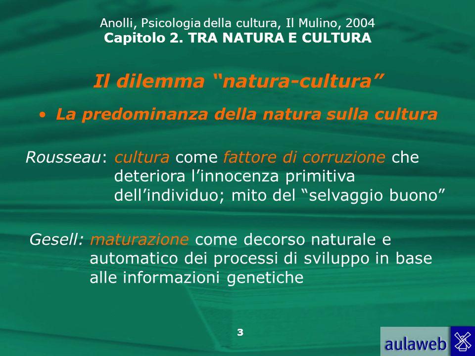 Il dilemma natura-cultura La predominanza della natura sulla cultura