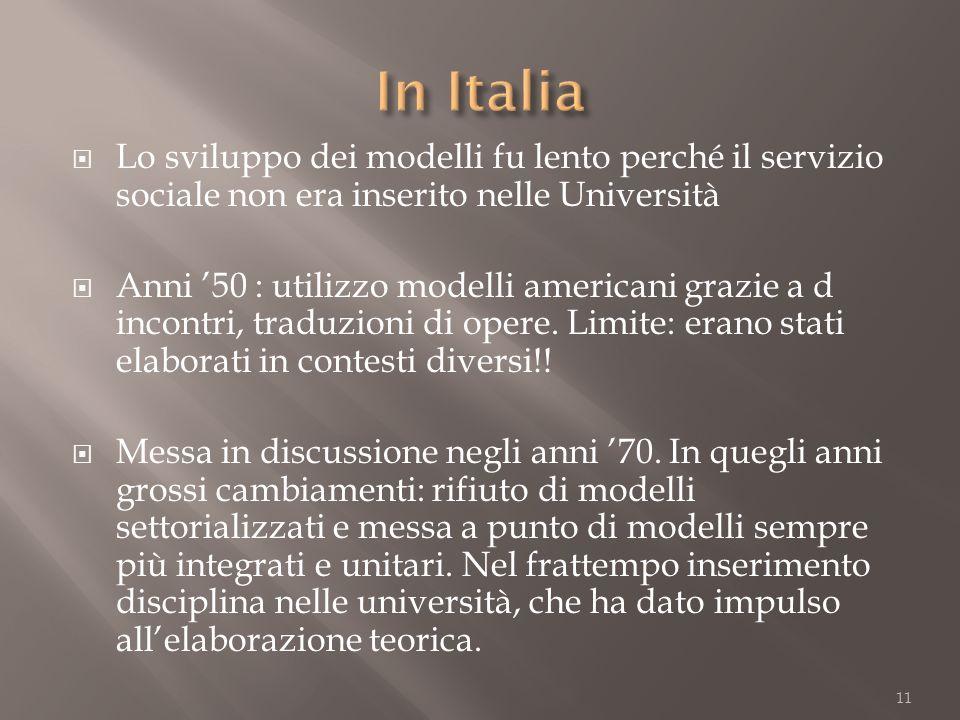 In Italia Lo sviluppo dei modelli fu lento perché il servizio sociale non era inserito nelle Università.