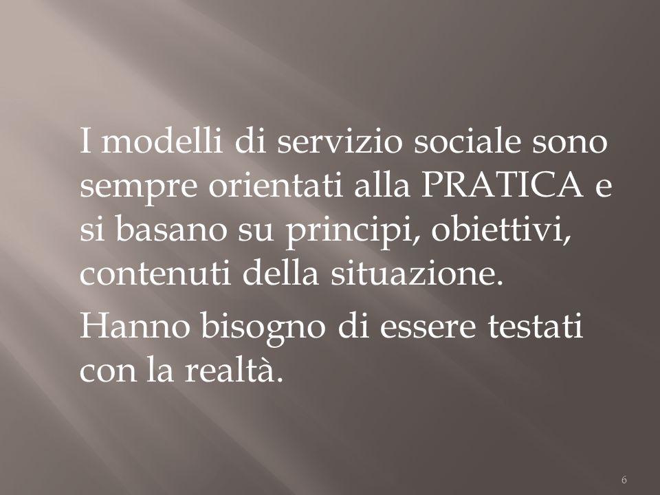 I modelli di servizio sociale sono sempre orientati alla PRATICA e si basano su principi, obiettivi, contenuti della situazione.
